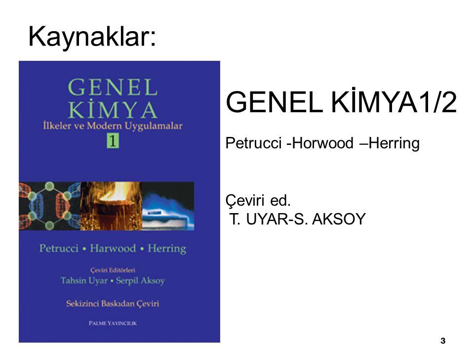 3 GENEL KİMYA1/2 Petrucci -Horwood –Herring Çeviri ed. T. UYAR-S. AKSOY Kaynaklar:ar 1