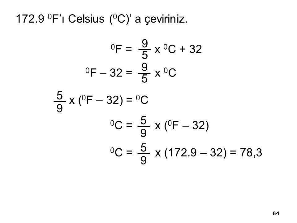 64 172.9 0 F'ı Celsius ( 0 C)' a çeviriniz.