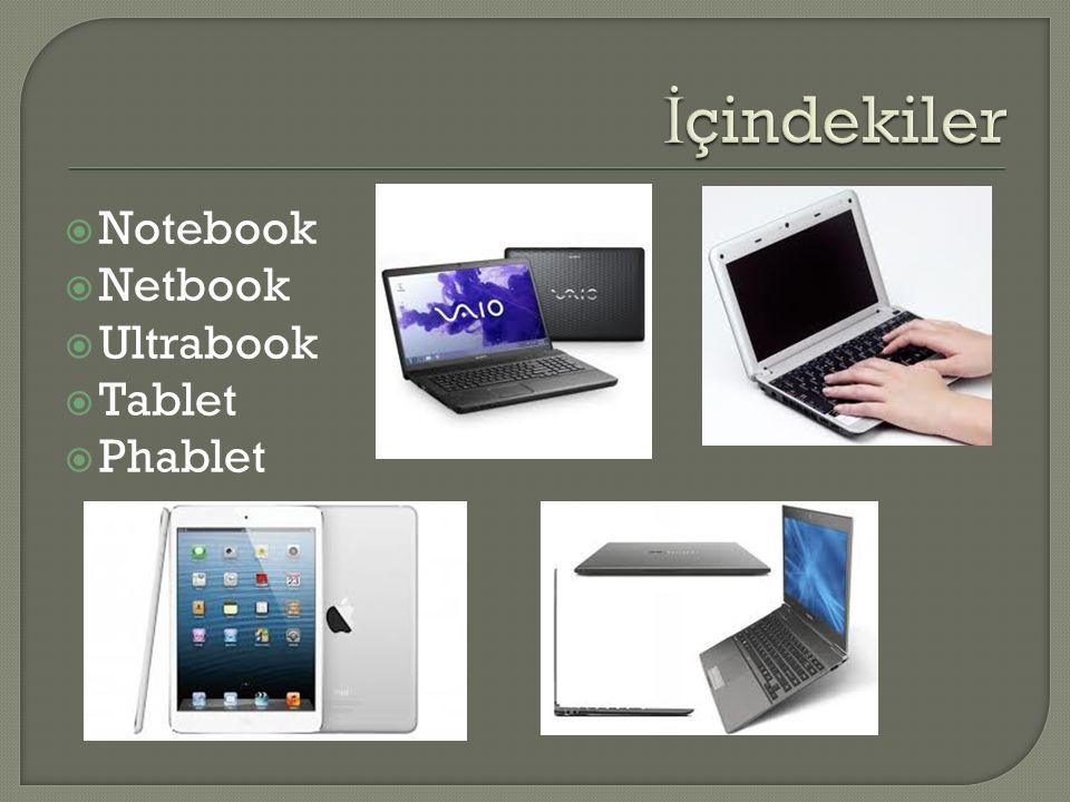  Notebook bilgisayar, sürekli hareket halinde olan ve bu hareketi esnasında bilgisayara ihtiyaç duyan, daha çok i ş insanları ve ö ğ renciler için üretilmi ş bir bilgisayar türüdür.