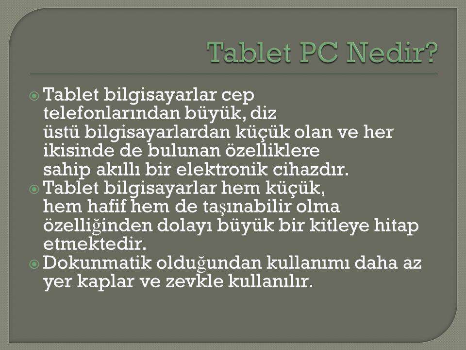  Tablet bilgisayarlar cep telefonlarından büyük, diz üstü bilgisayarlardan küçük olan ve her ikisinde de bulunan özelliklere sahip akıllı bir elektro