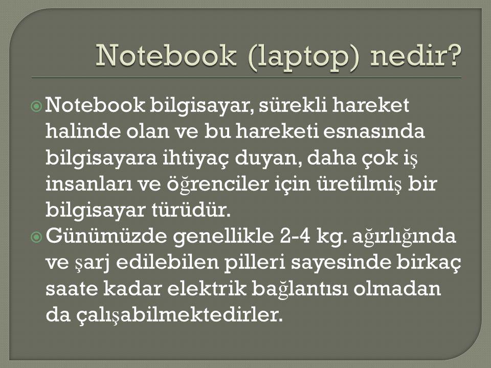  Notebook bilgisayar, sürekli hareket halinde olan ve bu hareketi esnasında bilgisayara ihtiyaç duyan, daha çok i ş insanları ve ö ğ renciler için ür