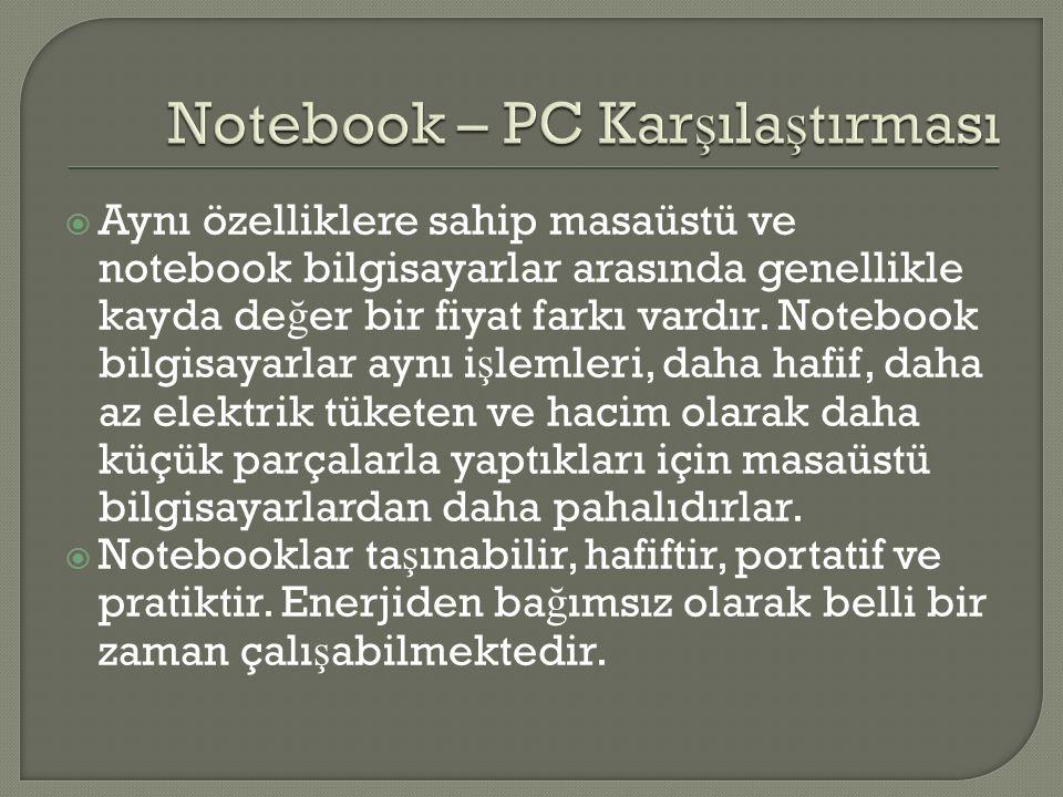 Aynı özelliklere sahip masaüstü ve notebook bilgisayarlar arasında genellikle kayda de ğ er bir fiyat farkı vardır. Notebook bilgisayarlar aynı i ş