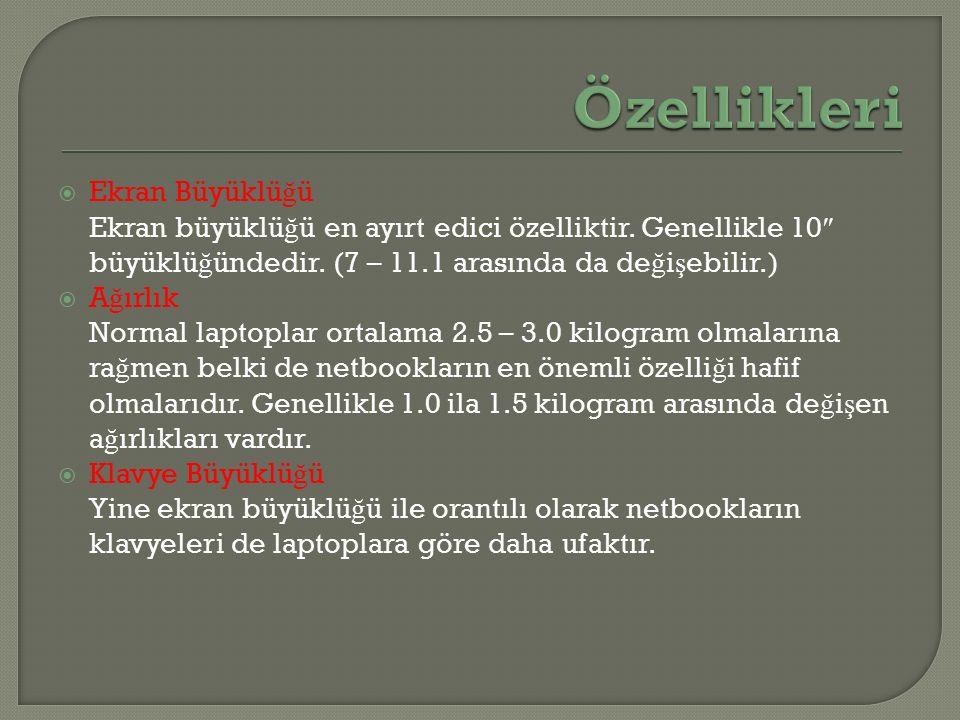  Ekran Büyüklü ğ ü Ekran büyüklü ğ ü en ayırt edici özelliktir. Genellikle 10 ″ büyüklü ğ ündedir. (7 – 11.1 arasında da de ğ i ş ebilir.)  A ğ ırlı