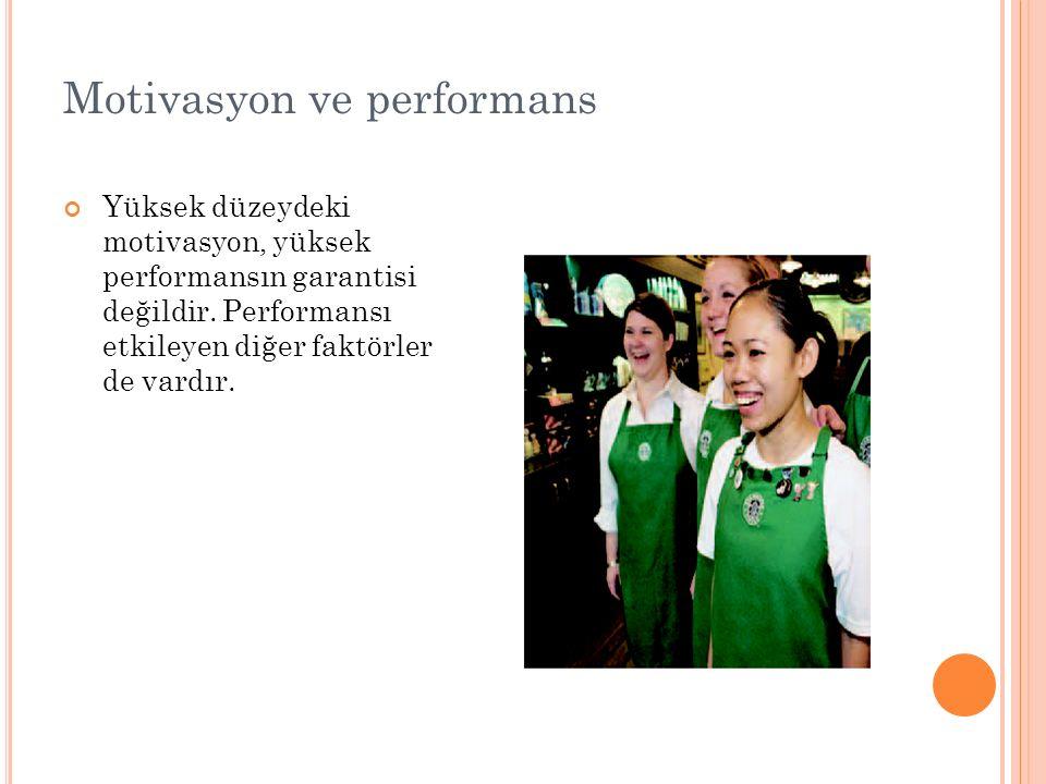 Motivasyon ve performans Yüksek düzeydeki motivasyon, yüksek performansın garantisi değildir. Performansı etkileyen diğer faktörler de vardır.