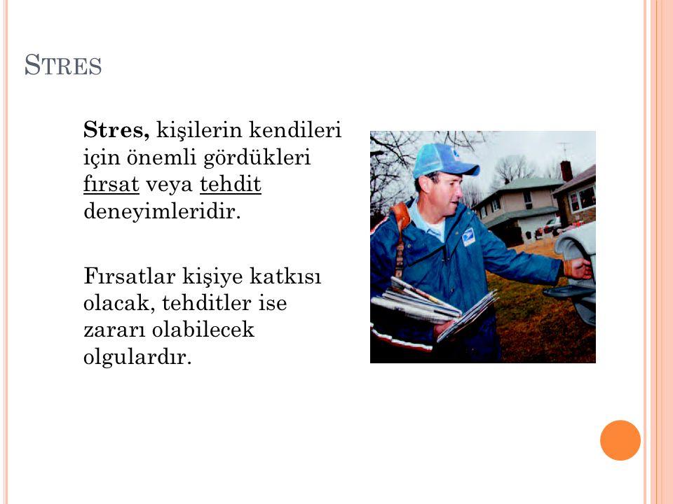 S TRES Stres, kişilerin kendileri için önemli gördükleri fırsat veya tehdit deneyimleridir. Fırsatlar kişiye katkısı olacak, tehditler ise zararı olab