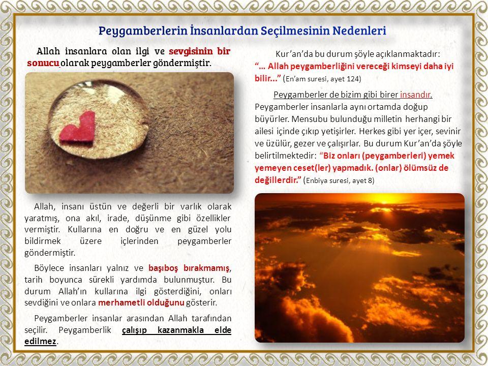 Allah insanlara olan ilgi ve sevgisinin bir sonucu olarak peygamberler göndermiştir.