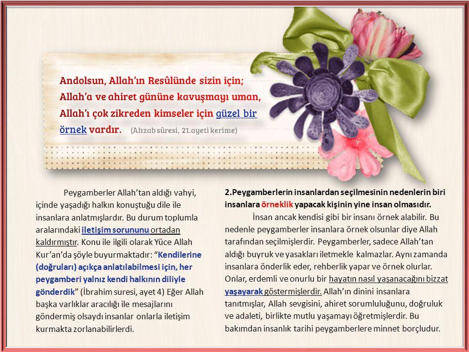 3.Peygamberlerin insanlardan seçilmesi, Allah'ın insana verdiği değeri gösterir.