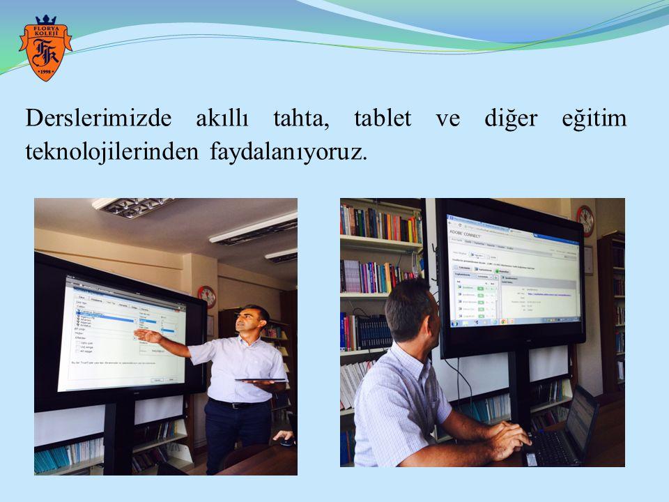 Derslerimizde akıllı tahta, tablet ve diğer eğitim teknolojilerinden faydalanıyoruz.