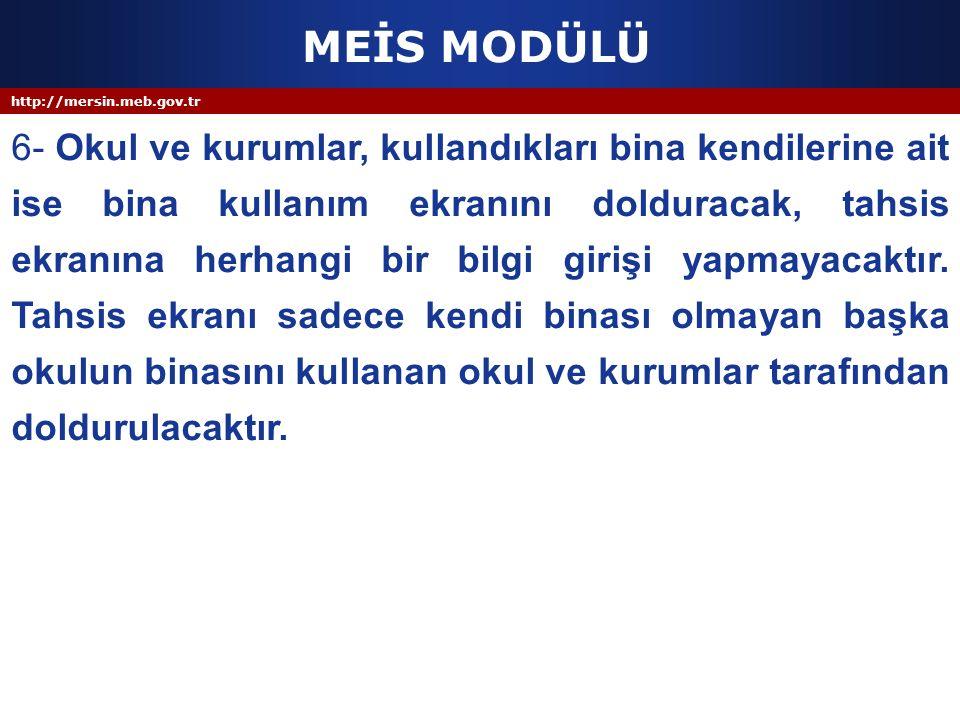 http://mersin.meb.gov.tr MEİS MODÜLÜ 6- Okul ve kurumlar, kullandıkları bina kendilerine ait ise bina kullanım ekranını dolduracak, tahsis ekranına he