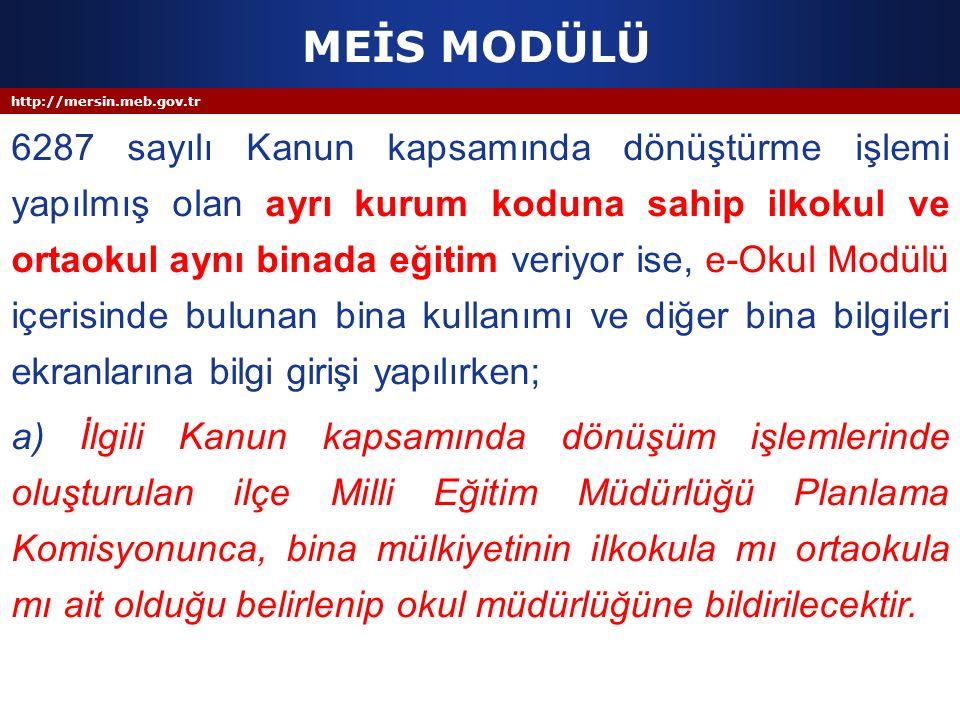 http://mersin.meb.gov.tr MEİS MODÜLÜ 6287 sayılı Kanun kapsamında dönüştürme işlemi yapılmış olan ayrı kurum koduna sahip ilkokul ve ortaokul aynı bin