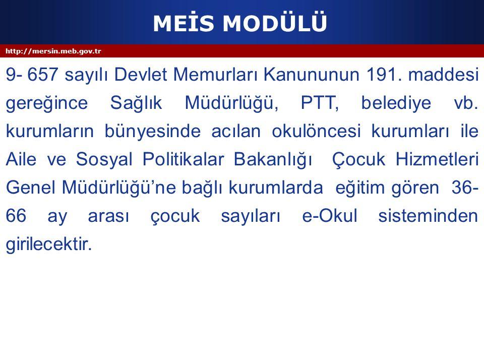 http://mersin.meb.gov.tr MEİS MODÜLÜ 9- 657 sayılı Devlet Memurları Kanununun 191. maddesi gereğince Sağlık Müdürlüğü, PTT, belediye vb. kurumların bü
