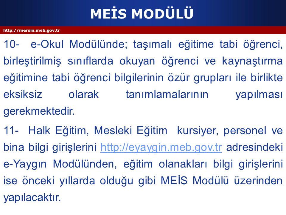 http://mersin.meb.gov.tr MEİS MODÜLÜ 10- e-Okul Modülünde; taşımalı eğitime tabi öğrenci, birleştirilmiş sınıflarda okuyan öğrenci ve kaynaştırma eğit
