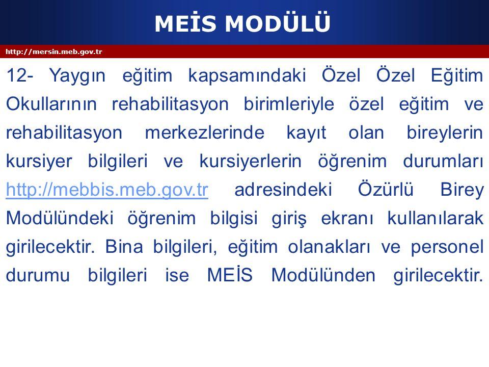 http://mersin.meb.gov.tr MEİS MODÜLÜ 12- Yaygın eğitim kapsamındaki Özel Özel Eğitim Okullarının rehabilitasyon birimleriyle özel eğitim ve rehabilita