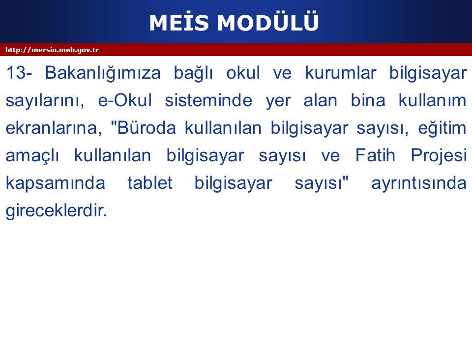 http://mersin.meb.gov.tr MEİS MODÜLÜ 13- Bakanlığımıza bağlı okul ve kurumlar bilgisayar sayılarını, e-Okul sisteminde yer alan bina kullanım ekranlar