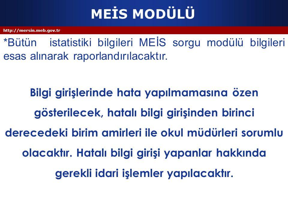 http://mersin.meb.gov.tr MEİS MODÜLÜ *Bütün istatistiki bilgileri MEİS sorgu modülü bilgileri esas alınarak raporlandırılacaktır. Bilgi girişlerinde h