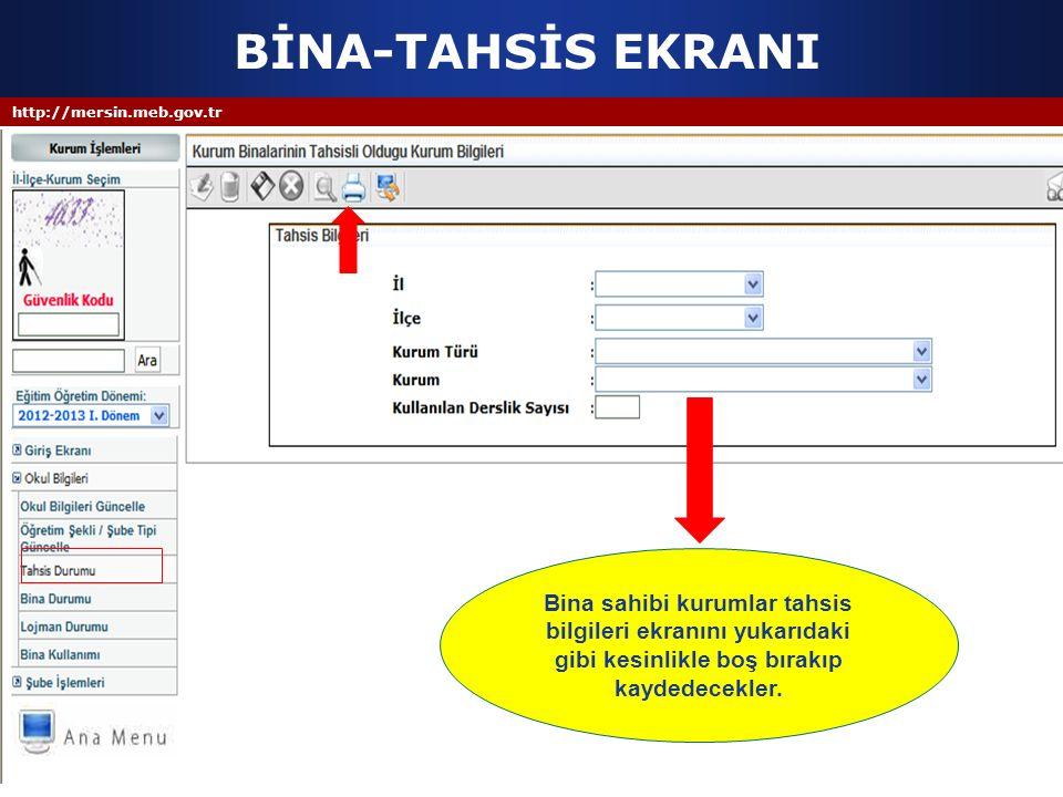 http://mersin.meb.gov.tr BİNA-TAHSİS EKRANI Bina sahibi kurumlar tahsis bilgileri ekranını yukarıdaki gibi kesinlikle boş bırakıp kaydedecekler.