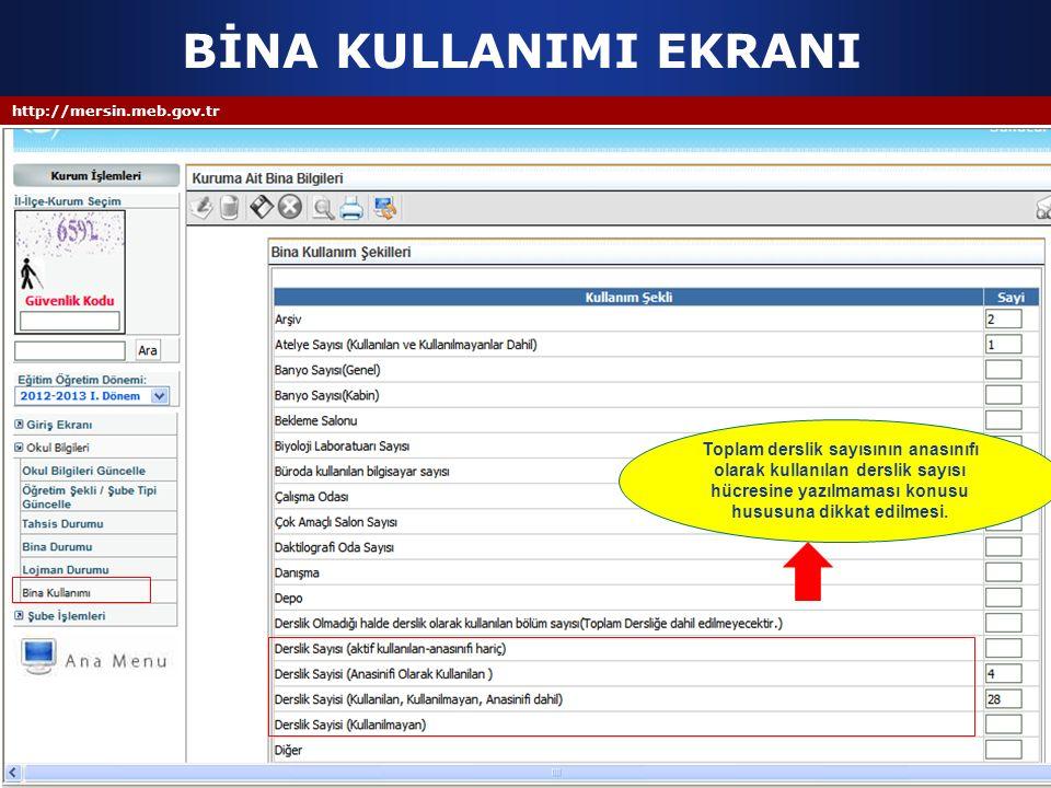 http://mersin.meb.gov.tr BİNA KULLANIMI EKRANI Toplam derslik sayısının anasınıfı olarak kullanılan derslik sayısı hücresine yazılmaması konusu hususu
