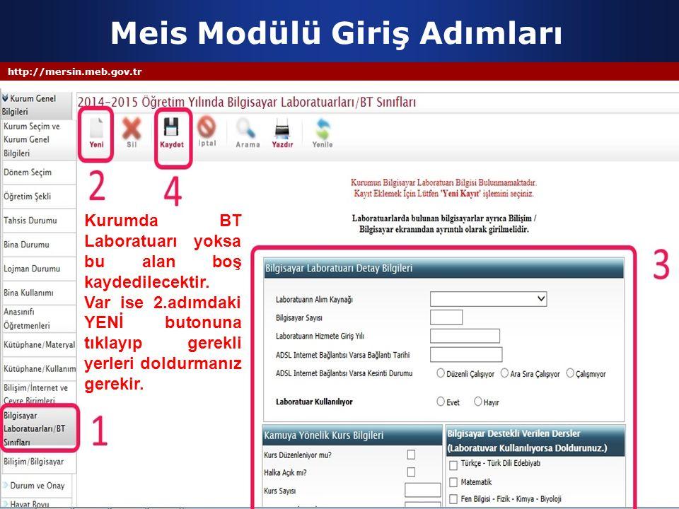 http://mersin.meb.gov.tr Meis Modülü Giriş Adımları Kurumda BT Laboratuarı yoksa bu alan boş kaydedilecektir. Var ise 2.adımdaki YENİ butonuna tıklayı