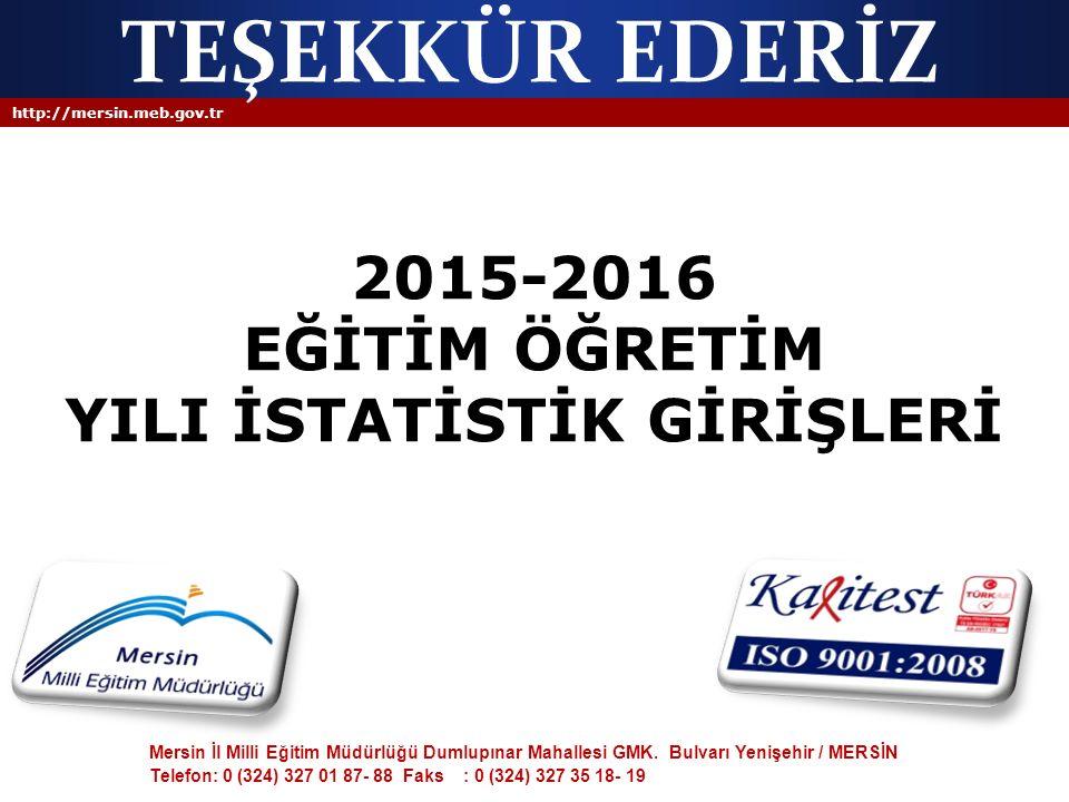 http://mersin.meb.gov.tr 2015-2016 EĞİTİM ÖĞRETİM YILI İSTATİSTİK GİRİŞLERİ Mersin İl Milli Eğitim Müdürlüğü Dumlupınar Mahallesi GMK. Bulvarı Yenişeh