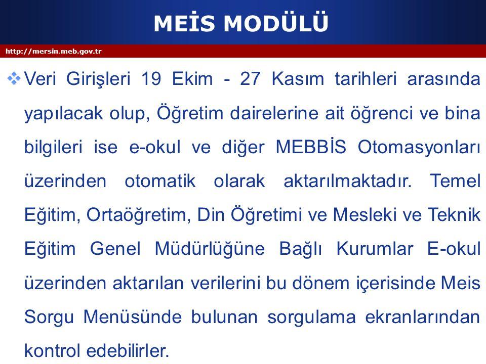 http://mersin.meb.gov.tr MEİS MODÜLÜ  Veri Girişleri 19 Ekim - 27 Kasım tarihleri arasında yapılacak olup, Öğretim dairelerine ait öğrenci ve bina bi
