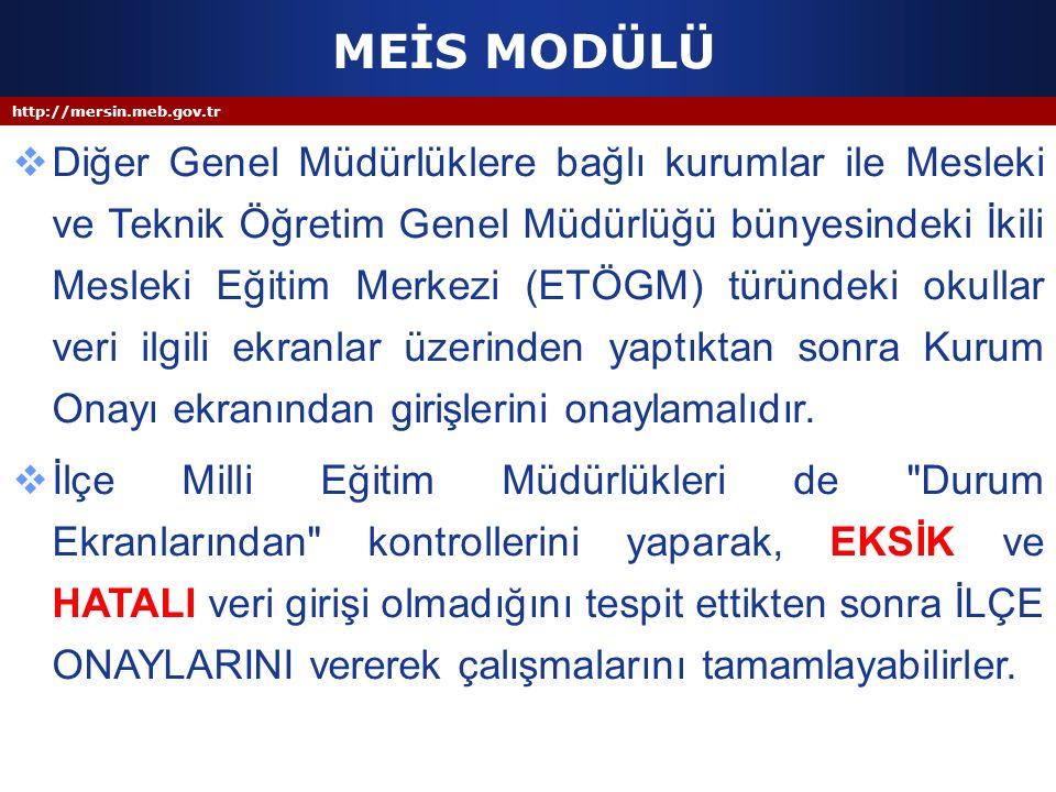http://mersin.meb.gov.tr MEİS MODÜLÜ  Diğer Genel Müdürlüklere bağlı kurumlar ile Mesleki ve Teknik Öğretim Genel Müdürlüğü bünyesindeki İkili Meslek