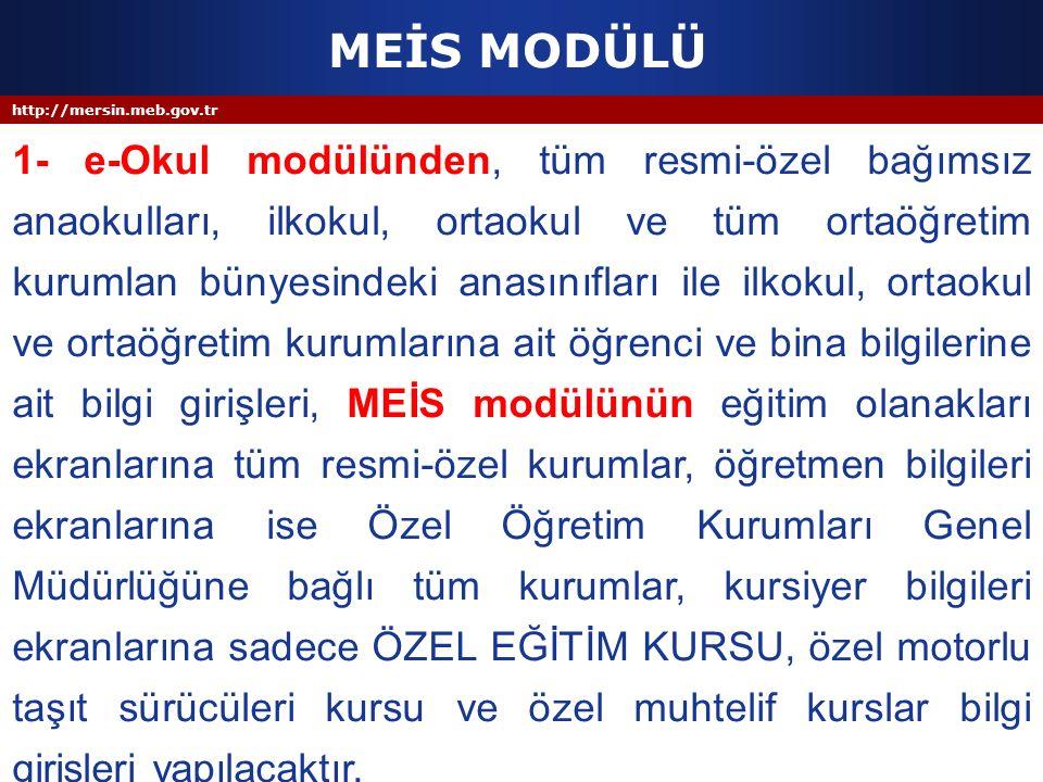http://mersin.meb.gov.tr MEİS MODÜLÜ 1- e-Okul modülünden, tüm resmi-özel bağımsız anaokulları, ilkokul, ortaokul ve tüm ortaöğretim kurumlan bünyesin