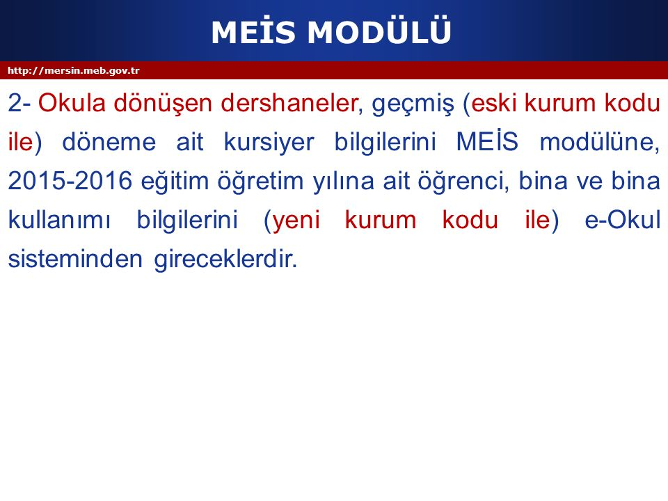 http://mersin.meb.gov.tr BİNA KULLANIMI EKRANI Toplam derslik sayısının anasınıfı olarak kullanılan derslik sayısı hücresine yazılmaması konusu hususuna dikkat edilmesi.