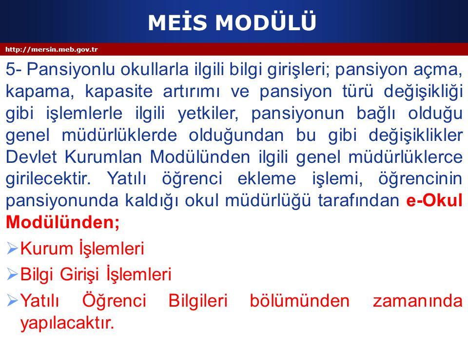http://mersin.meb.gov.tr MEİS MODÜLÜ 5- Pansiyonlu okullarla ilgili bilgi girişleri; pansiyon açma, kapama, kapasite artırımı ve pansiyon türü değişik