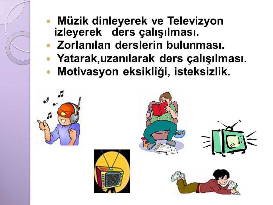 Müzik dinleyerek ve Televizyon izleyerek ders çalışılması. Zorlanılan derslerin bulunması. Yatarak,uzanılarak ders çalışılması. Motivasyon eksikliği,