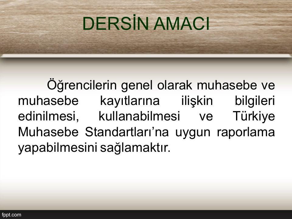 DERSİN AMACI Öğrencilerin genel olarak muhasebe ve muhasebe kayıtlarına ilişkin bilgileri edinilmesi, kullanabilmesi ve Türkiye Muhasebe Standartları'