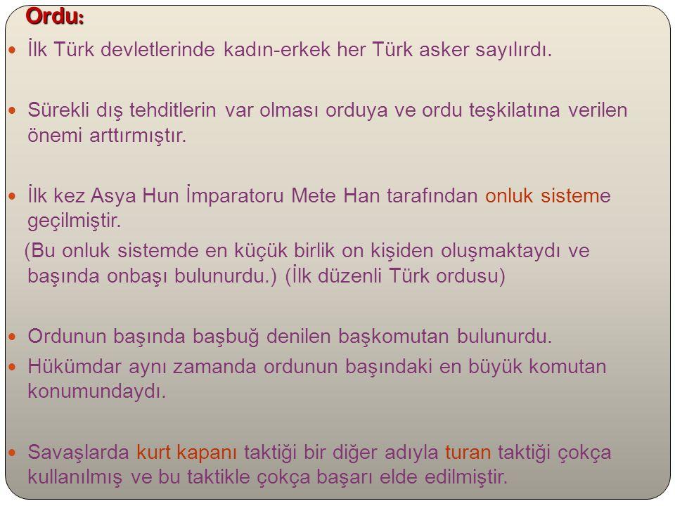 Ordu : Ordu : İlk Türk devletlerinde kadın-erkek her Türk asker sayılırdı.