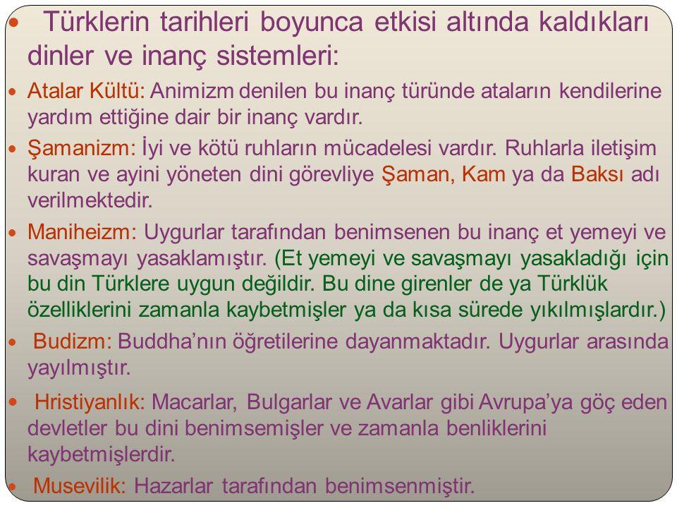 Türklerin tarihleri boyunca etkisi altında kaldıkları dinler ve inanç sistemleri: Atalar Kültü: Animizm denilen bu inanç türünde ataların kendilerine yardım ettiğine dair bir inanç vardır.
