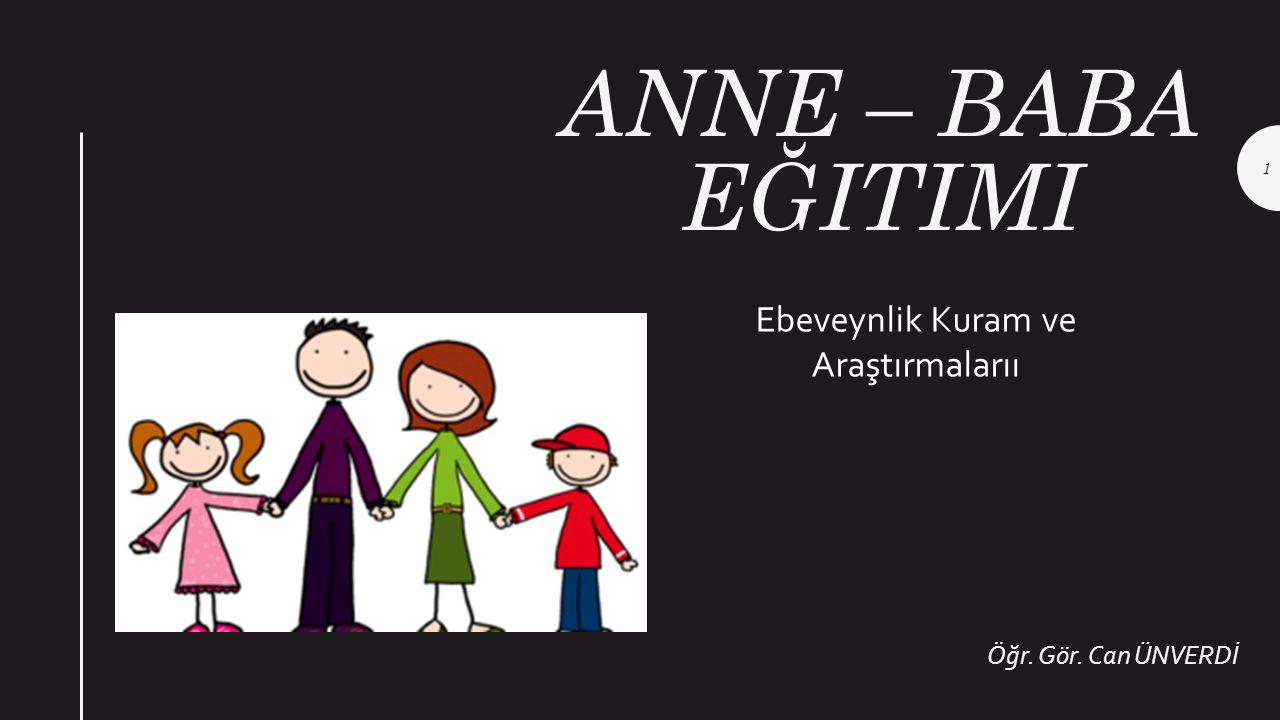 ANNE – BABA EĞITIMI Öğr. Gör. Can ÜNVERDİ Ebeveynlik Kuram ve Araştırmalarıı 1