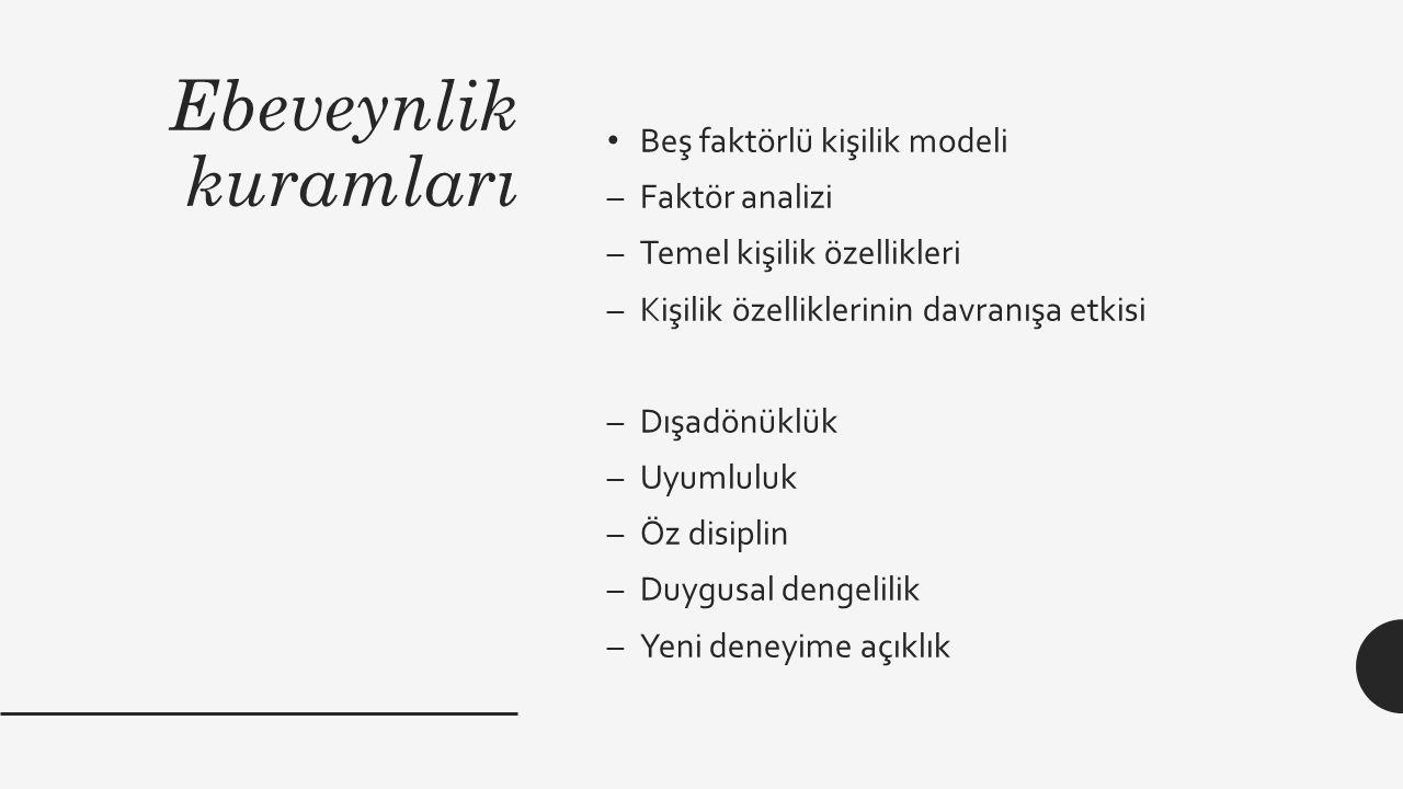 Ebeveynlik kuramları Beş faktörlü kişilik modeli –Faktör analizi –Temel kişilik özellikleri –Kişilik özelliklerinin davranışa etkisi –Dışadönüklük –Uy