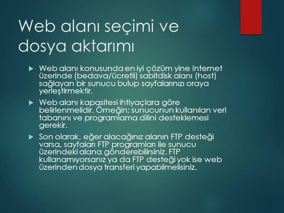 Web alanı seçimi ve dosya aktarımı  Web alanı konusunda en iyi çözüm yine Internet üzerinde (bedava/ücretli) sabitdisk alanı (host) sağlayan bir sunu