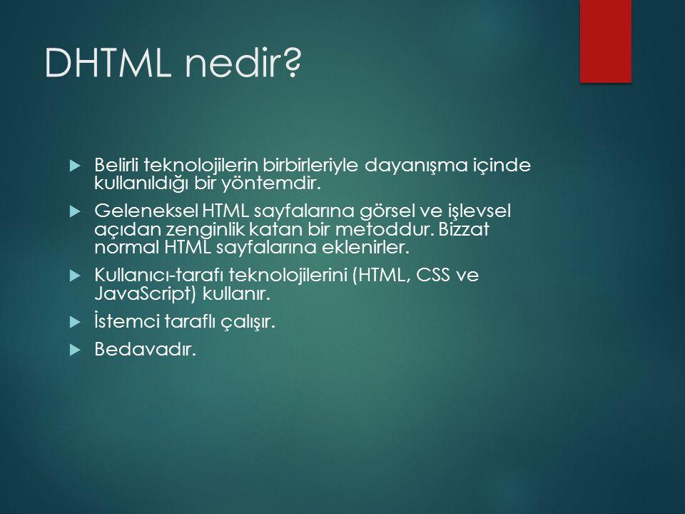 DHTML nedir?  Belirli teknolojilerin birbirleriyle dayanışma içinde kullanıldığı bir yöntemdir.  Geleneksel HTML sayfalarına görsel ve işlevsel açıd
