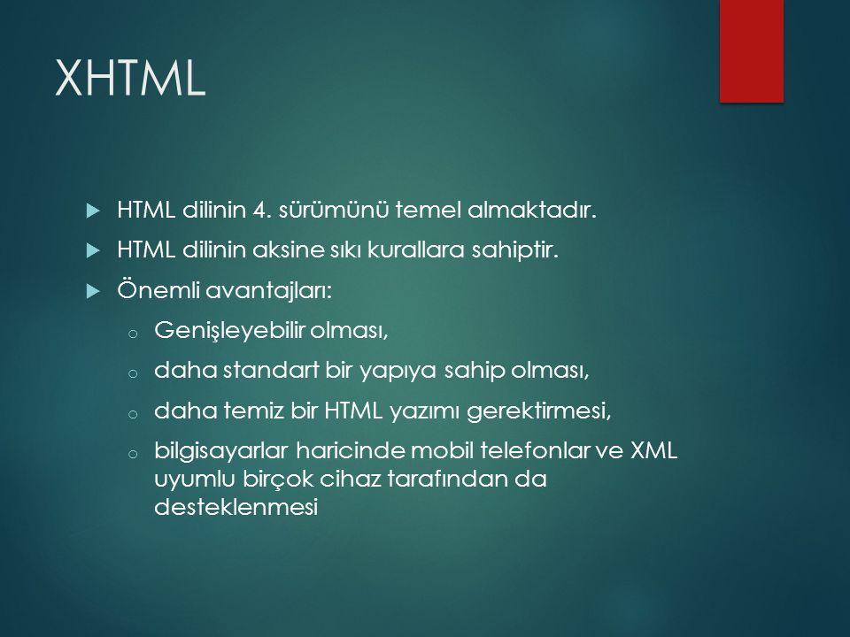 XHTML  HTML dilinin 4. sürümünü temel almaktadır.  HTML dilinin aksine sıkı kurallara sahiptir.  Önemli avantajları: o Genişleyebilir olması, o dah