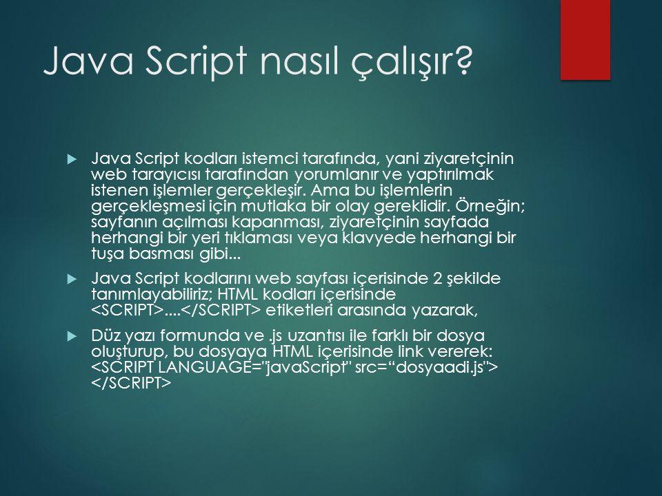 Java Script nasıl çalışır?  Java Script kodları istemci tarafında, yani ziyaretçinin web tarayıcısı tarafından yorumlanır ve yaptırılmak istenen işle