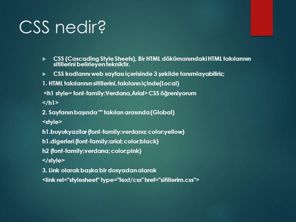 CSS nedir?  CSS (Cascading Style Sheets), Bir HTML dökümanındaki HTML takılarının sitillerini belirleyen tekniktir.  CSS kodlarını web sayfası içeri