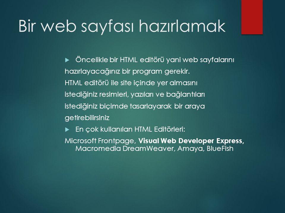 Bir web sayfası hazırlamak  Öncelikle bir HTML editörü yani web sayfalarını hazırlayacağınız bir program gerekir. HTML editörü ile site içinde yer al