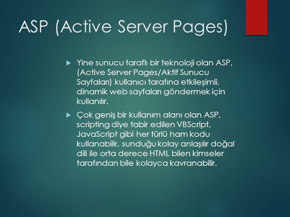 ASP (Active Server Pages)  Yine sunucu taraflı bir teknoloji olan ASP, (Active Server Pages/Aktif Sunucu Sayfaları) kullanıcı tarafına etkileşimli, d