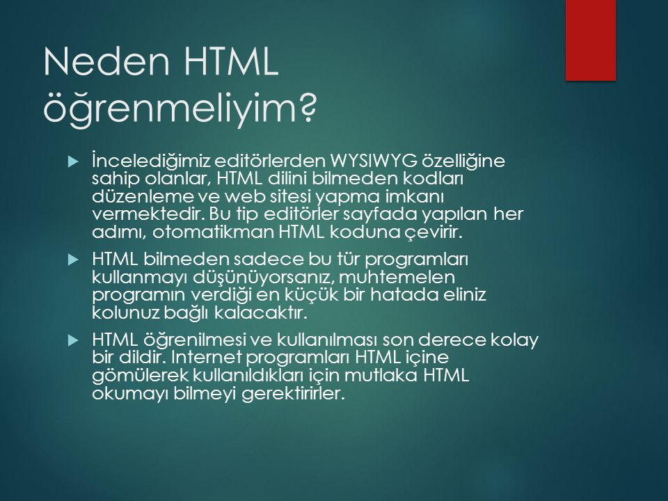 Neden HTML öğrenmeliyim?  İncelediğimiz editörlerden WYSIWYG özelliğine sahip olanlar, HTML dilini bilmeden kodları düzenleme ve web sitesi yapma imk