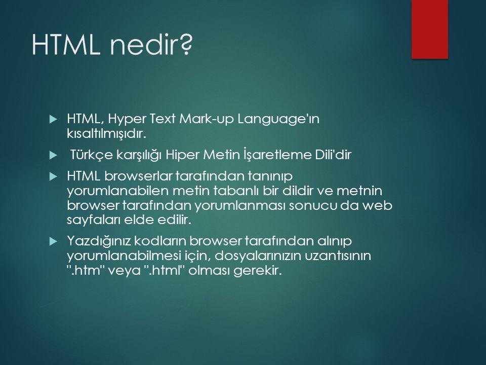 HTML nedir?  HTML, Hyper Text Mark-up Language'ın kısaltılmışıdır.  Türkçe karşılığı Hiper Metin İşaretleme Dili'dir  HTML browserlar tarafından ta