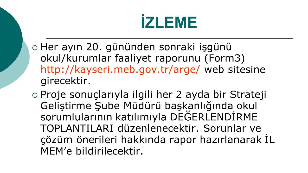 İZLEME  Her ayın 20. gününden sonraki işgünü okul/kurumlar faaliyet raporunu (Form3) http://kayseri.meb.gov.tr/arge/ web sitesine girecektir.  Proje
