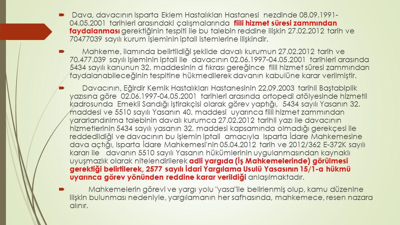  Dava, davacının Isparta Eklem Hastalıkları Hastanesi nezdinde 08.09.1991- 04.05.2001 tarihleri arasındaki çalışmalarında fiili hizmet süresi zammınd