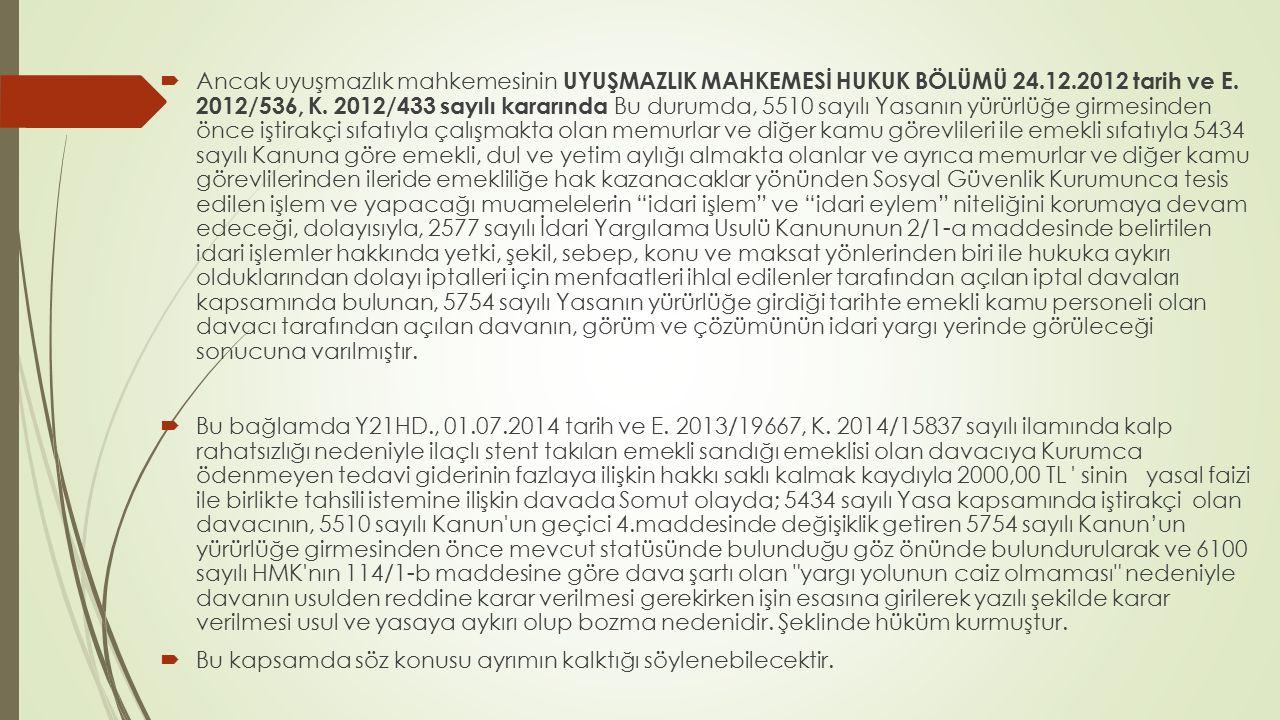  Ancak uyuşmazlık mahkemesinin UYUŞMAZLIK MAHKEMESİ HUKUK BÖLÜMÜ 24.12.2012 tarih ve E. 2012/536, K. 2012/433 sayılı kararında Bu durumda, 5510 sayıl