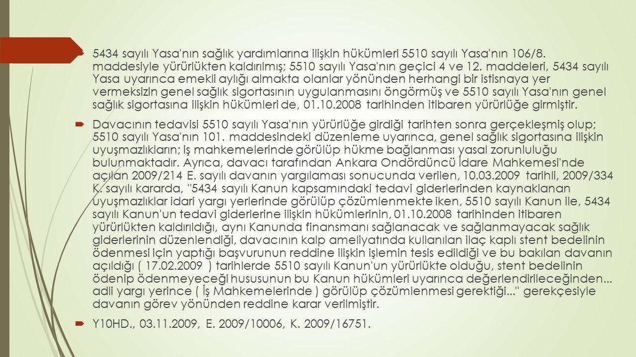  5434 sayılı Yasa'nın sağlık yardımlarına ilişkin hükümleri 5510 sayılı Yasa'nın 106/8. maddesiyle yürürlükten kaldırılmış; 5510 sayılı Yasa'nın geçi