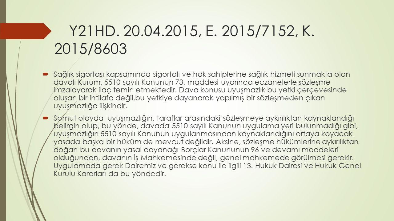 Y21HD. 20.04.2015, E. 2015/7152, K. 2015/8603  Sağlık sigortası kapsamında sigortalı ve hak sahiplerine sağlık hizmeti sunmakta olan davalı Kurum, 55