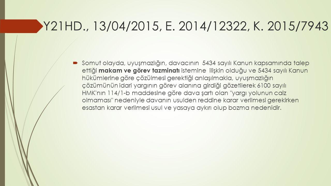 Y21HD., 13/04/2015, E. 2014/12322, K. 2015/7943  Somut olayda, uyuşmazlığın, davacının 5434 sayılı Kanun kapsamında talep ettiği makam ve görev tazmi