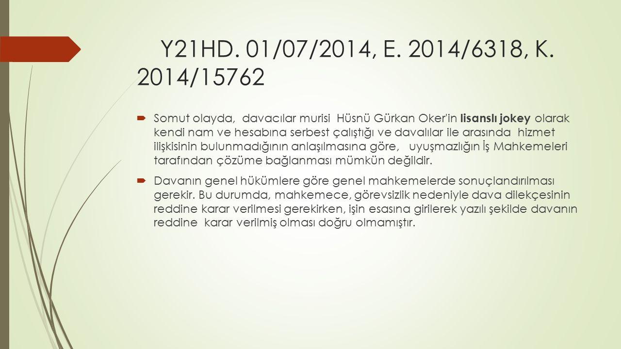 Y21HD. 01/07/2014, E. 2014/6318, K. 2014/15762  Somut olayda, davacılar murisi Hüsnü Gürkan Oker'in lisanslı jokey olarak kendi nam ve hesabına serbe